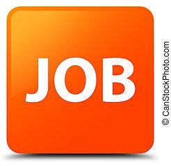 Job orange square button