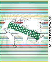 Job, work concept: words Outsourcing on digital screen