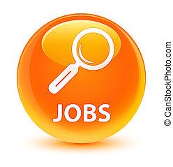 Jobs glassy orange round button
