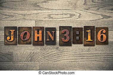 John 3:16 Wooden Letterpress Concept - The verse John 3:16...