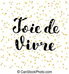 joie, de, vivre., alegria, de, vida, em, french., lettering.