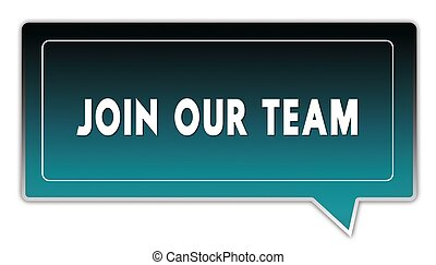 JOIN OUR TEAM on turquoise to black gradient square speech bubble.