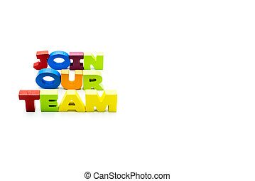 Join Our Team text written with colourful wooden letters, isolated over white with copy space on the right hand side