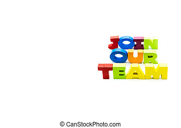 Join Our Team text written with colourful wooden letters, isolated over white with copy space on the left hand side