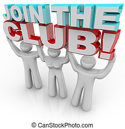 Three people - two men and one woman - hold 3d letters reading Join the Club, representing the personal satisfaction and growth that someone can feel when becoming a member of an organization or group with a common goal