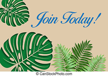 Join Today and tropical leaf Background - illustration
