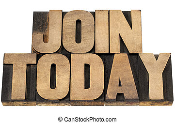 join today - isolated text in vintage letterpress wood type printing blocks