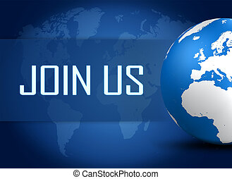 Join us concept with globe on blue background