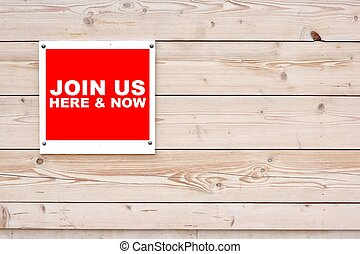 JOIN US HERE AND NOW Red White Sign on Timber Wall Background