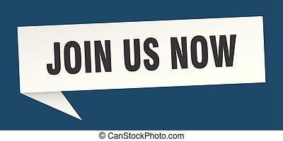 join us now speech bubble. join us now sign. join us now ...