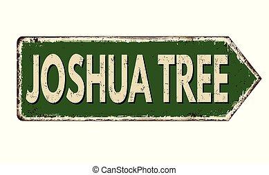 Josua Tree vintage rusty metal sign on a white background, ...