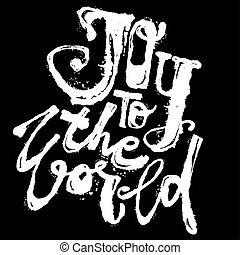 Joy to the world concept hand lettering motivation poster.