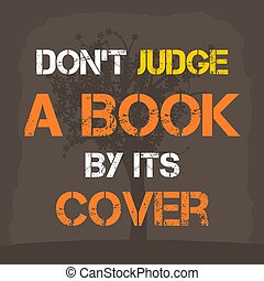 Don't judge a book by its cover. Motivational poster with inspirational quote. Philosophy and wisdom.