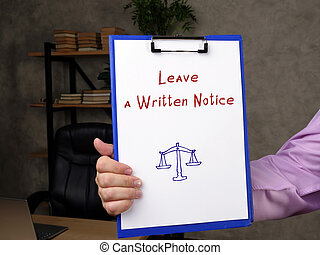 Juridical concept about Leave a Written Notice with sign on the piece of paper.