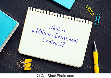 Juridical concept meaning What Is a Military Enlistment Contract? with inscription on the piece of paper.