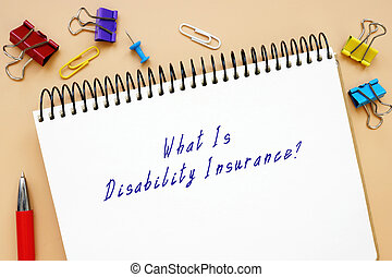 Juridical concept meaning What Is Disability Insurance? with inscription on the piece of paper.