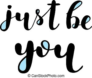 Just be you. Brush lettering.