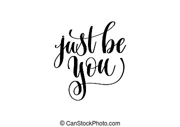 just be you hand written lettering inscription