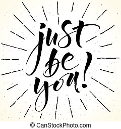 Just Be You. Inspirational quote