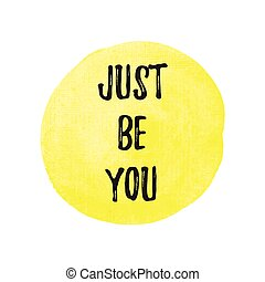 Just Be You vector on hand drawn yellow watercolor background illustration