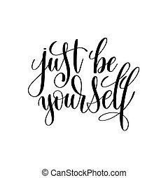 just be yourself black and white hand written lettering positive