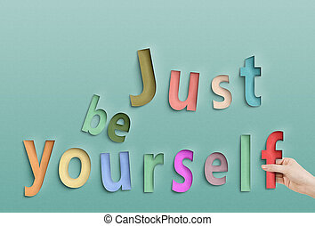 Just be yourself. Concept text on paper.