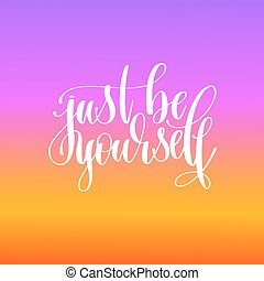 just be yourself hand lettering motivation and inspiration