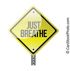 Just Breathe road sign illustration design over white