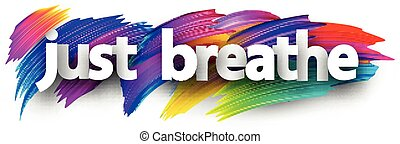 Just breathe sign on brush strokes background. - Small ...