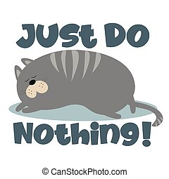 Just Do Nothing! - text with cute sleeping  cat with paw print.  Good for T shirt card, poster, banner, textile print, and gift design.