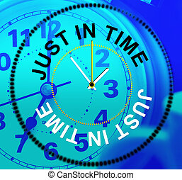 Just In Time Indicates Being Late And Eventually - Just In...