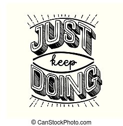 Just keep doing. Motivational and inspirational lettering quote.