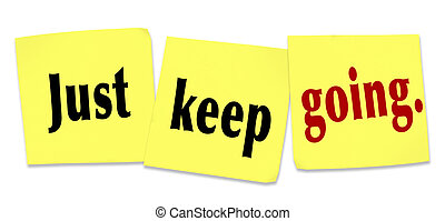 Just Keep Going Determination Persistence WInning Attitude...