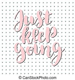 Just keep going lettering quote card. Vector illustration with slogan. Template design for poster, greeting card, t-shirts, prints, banners