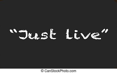 """Just Live - A worn out old blackboard with the legend """"just..."""
