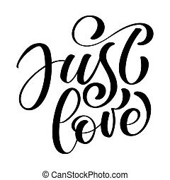 Just love text valentine card. Hand drawn romantic wedding phrase. Ink illustration. Modern brush calligraphy. Isolated on white background. Positive phrase