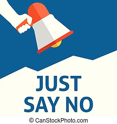 JUST SAY NO Announcement. Hand Holding Megaphone With Speech Bubble. Flat Vector Illustration