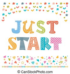 Just start. Cute design for greeting card or invitation....