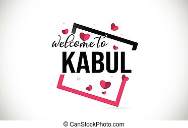 Kabul Welcome To Word Text with Handwritten Font and Red Hearts Square.