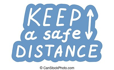 Keep a safe distance. Coronavirus, covid-19 protection concept. Lettering calligraphy illustration. Vector handwritten brush motivation slogan text on blue sticker isolated on white background.