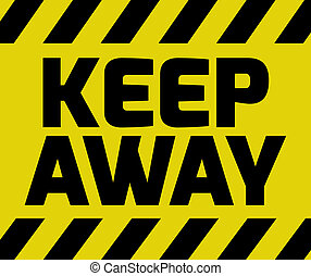 Keep Away sign yellow with stripes, road sign variation....