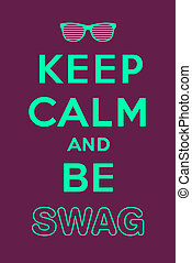 """Keep calm and be swag, jacking of """"Keep calm and carry on"""""""