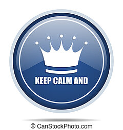 Keep calm and blue round web icon. Circle isolated internet button for webdesign and smartphone applications.