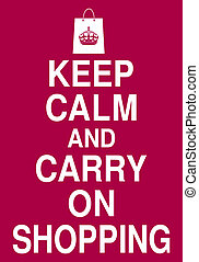 Carry On Shopping - Keep Calm and Carry On Shopping poster.