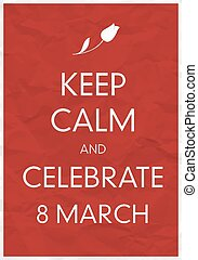 Keep Calm And Celebrate 8 March Poster