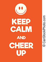 Keep Calm and Cheer up poster. Adaptation of the famous ...
