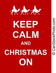 Keep Calm and Christmas On - Keep calm and celebrate...