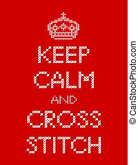 Keep Calm and Cross Stitch - Retro needlework sewing design,...