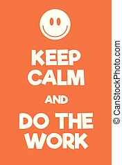 Keep Calm and Do the work poster. Adaptation of the famous...