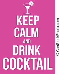 Keep calm and drink cocktail poster, vector illustration